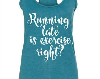 Running Late Is Exercise Right Tank Top, Running Tank Top, Running Tshirt, Funny Tshirt, Funny Tank Top, Ladies Running Shirt, Ladies Shirt