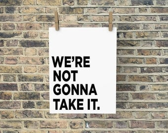 We're Not Gonna Take It, PRINTABLE Wall Art, INSTANT DOWNLOAD, typography, song lyric art, dorm apartment decor, quote print, home decor