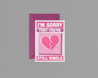 Valentine's Day I'm Sorry That You're Still Single Card