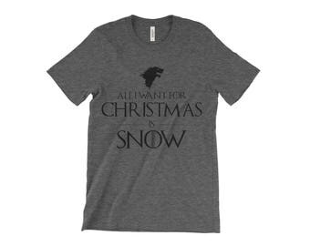 All I Want for Christmas is Snow T-Shirt - All I Want for Christmas is Snow Game of Thrones Shirt - Jon Snow Shirt - Gift for Her