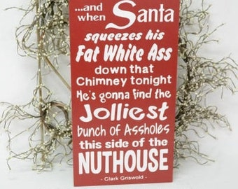 Christmas vacation, And when Santa squeezes his fat white ass down that chimney, 9.5x18 Solid Wood Sign