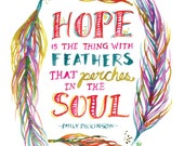 Hope is the Thing with Feathers -- Emily Dickinson quote -- Watercolor Print with hand lettering