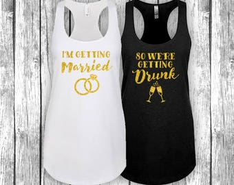I'm Getting Married - So We're Getting Drunk - Bridal Bachelorette Party Tanks Tanktops - Shirts Gold Silver Glitter Foil Print