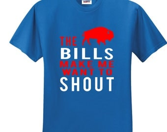 Buffalo Bills The Bills Make Me Want To Shout T Shirt
