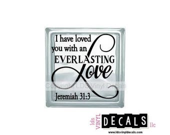 I have loved you with an EVERLASTING Love Jeremiah 31:3 - Scripture Vinyl Lettering for Glass Blocks - Craft Decals