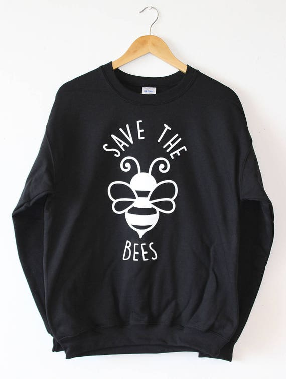 Save The Bees Sweatshirt Sweater Shirt Bees Shirt Bee Nature