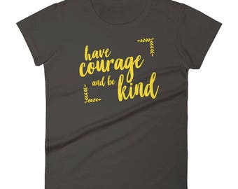 Have Courage and Be Kind Women's T-Shirt