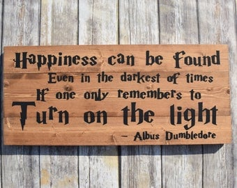 Happiness Can Be Found Even in the Darkest of Time- Albus Dumbledore- Harry Potter- Wood Sign