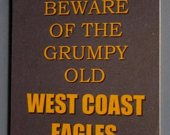 Warning Beware of The Grumpy Old West Coast Eagles Supporter Sign Aussie Rules Football