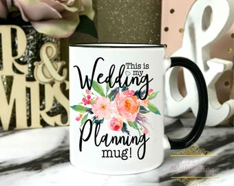 Wedding planning mug - Engagement Gift - Engagement Mugs - Wedding planning coffee mugs - Bride Mug - Wedding Gift - Floral Coffee Mug