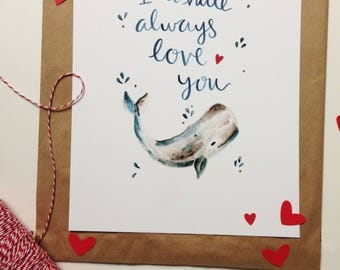 I whale always love you - watercolor print - Valentine's day - calligraphy - whale art - wall decor - hand painted