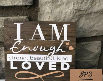 I am Enough Strong. Beautiful. Kind. Loved Wood Sign | I am Enough | I am Loved Sign | Motivational Wood | Strong Beautiful