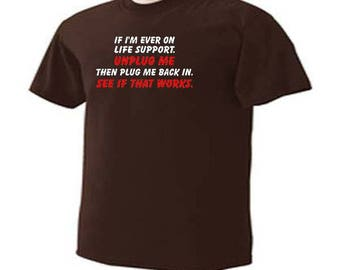 If I'm Ever ON LIFE SUPPORT Unplug Me Plug Back In Funny Humor T-Shirt