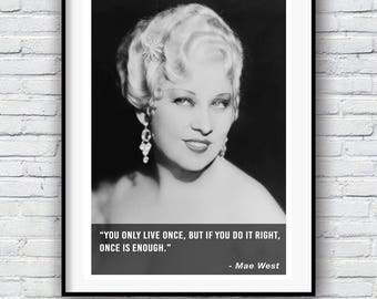 You only live once, but if you do it right, once is enough - Mae West, Quote poster, Typographic print, Inspirational Genius Quote