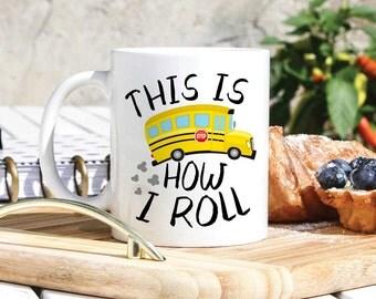 School Bus Driver Coffee Mug - Bus Driver Gift - Gifts For Bus Driver - School Bus Gifts - This Is How I Roll - Funny School Mugs