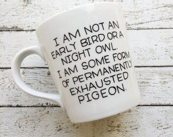 Early bird, Night Owl or Exhausted Pigeon Mug