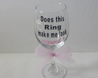 Does This Ring Make Me Look Engaged, Wine Glass With Stem, Vinyl, Engagement Gift, Bride To Be
