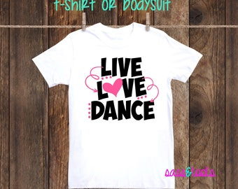 Live Love Dance Shirt Dancer Tap Jazz Ballet Hip Hop Tiny Dancer Little girl Heart Dance Competition Dancers