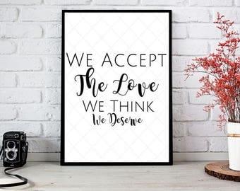 We Accept The Love We Think We Deserve Print,Printable Art,Printable Decor,Instant Download Digital,Motivational Art,Decor,Wall Art Prints