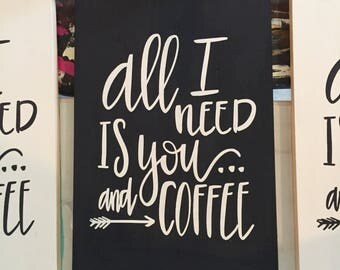 All I Need Is You And Coffee Sign