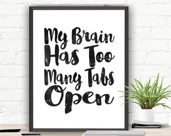 SALE My Brain Has Too Many Tabs Open Printable Quote Office Wall Decor Quote Art Print Funny Wall Art Instant Download Typography Wall Art