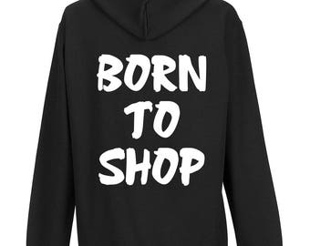 hoodie, born to shop