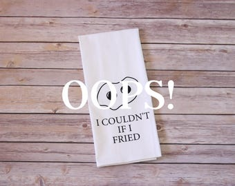 OOPS!  Floursack Tea Towel - I Couldn't If I Fried