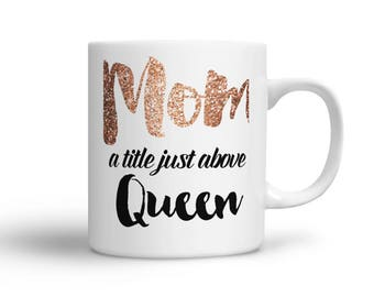 Coffee Mug for Mom - Mom A title just above Queen - gift from son - gift from daughter - mothers day coffee mug - funny mug - great mom gift