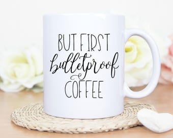 Keto Coffee Mug | Bullet Proof Coffee Mug | Butter Coffee Mug | But First Bulletproof Coffee|
