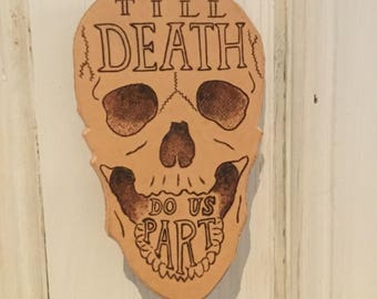 Hand pyrographied skull with the quote 'Till Death Do Us Part' hanging decoration.