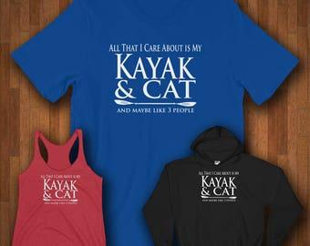Kayak Shirts - All That I Care About Is My Kayak & Cat And Maybe Like Three People Shirts - Paddle Life Kayaking Shirts