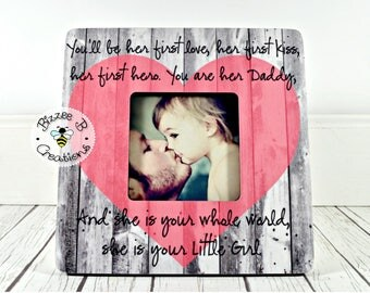 ON SALE Picture Frame for Daddy, You'll Be Her First Kiss Her First Love, First Time Dad Gift, Best Daddy Gift, Daddy & Daughter Gift,