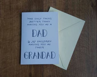 Fathers Day Card- The only thing better than having you as a Dad, is my Children having you as their Grandad- Birthday Card for Grandpa-Pops