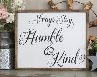 Always Stay Humble And Kind, Inspirational Sign, Good Character Framed Wood Sign, Housewarming Gift, Distressed Wall Art