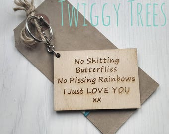 No  Butterflies No Rainbows  I just Love you Quirky Cheeky rude Engraved Keyring Keychain