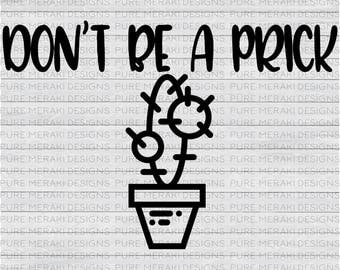 Don't Be a Prick SVG, Cactus SVG, Succulent Svg, Prick Svg, Desert Svg, Funny Svg, T-Shirt Svg, Vinyl Decal SVG, Wood Sign Svg, Cricut Svg