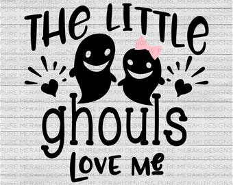 The Little Ghouls Love Me SVG, Halloween SVG, Ghost Svg, Little Boys Svg, Kids Svg, Spooky Svg, Halloween Shirt SVG, Halloween Quote Svg
