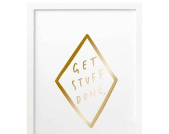 Get Stuff Done Gold Foil Print - Motivational Quote Print - Positive Quote - Hand Lettered Print - Positive Print - Gift For Her - Gold Foil