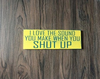 I love the sound you make when you shut up-MAGNET