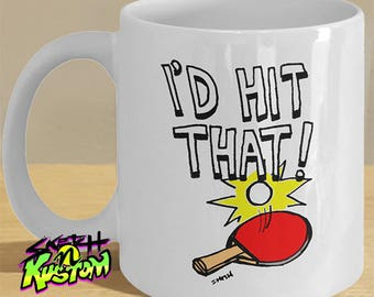 Funny Ping Pong, Table Tennis Mug Gifts, 'I'd Hit That' Coffee Cup with Ping Pong Ball and Paddle Print Illustration!