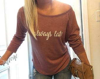 Always late, cute shirt, off shoulder shirt,cute tops