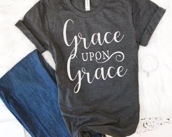Grace upon Grace T-Shirt, Grace upon Grace tshirt, Grace t-shirt, Christian t-shirt, Women's T-Shirt, Grace upon Grace Shirt, T-Shirt