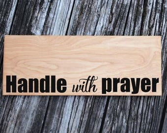 Handle with Prayer - Hand Painted Sign/Wall Art - Gift Idea - Custom Made = Options