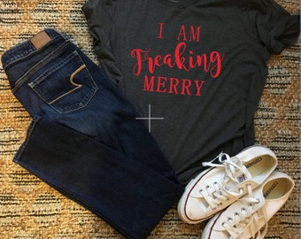 I AM FREAKING MERRY shirt
