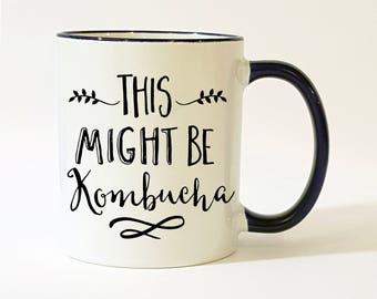 Kombucha Mug / Kombucha Gift / This Might Be Kombucha / Kombucha Glass / Kombucha Tea / 11 or 15 oz / Black Handle or All White