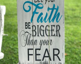 Let Your Faith be Bigger than Your Fear, Bible Sign , Rustic Sign , Inspirational Sign , Wood Sign , Farmhouse Style Sign