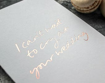 I Can't Wait To Cry At Your Wedding - Wedding Day Card