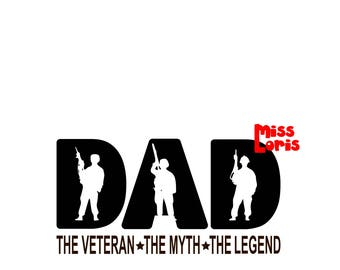 Dad the veteran  THE myth the legend     SVG dfx Cut file  Cricut explore file t shirt decal Army  military