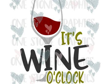 It's wine o'clock svg,eps,dxf,jpeg,wine,wine svg,wine lover,wine lover svg,wine glass svg,wine humor svg,wine svg file,wine o'clock svg file