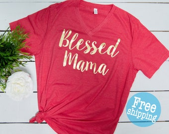 Blessed Mama Shirt - Mom trendy tees -Mom Life Vneck -Mama Shirt - Ladies Shirt -Mom Gift Idea - Baby Shower Gift - Mom of Boy- Mom of girl